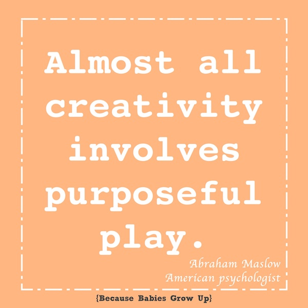Almost all creativity involves purposeful play-Abraham Maslow