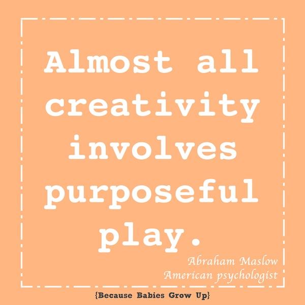 Almost all creativity involves purposeful play-Abraham Maslow