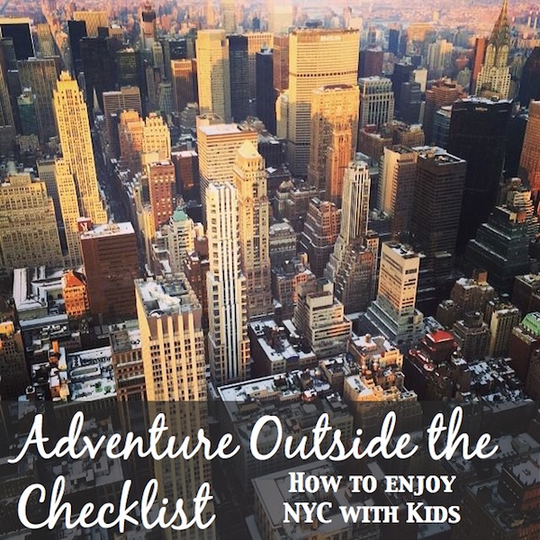 Adventure outside the checklist: Enjoying New York City with Kids